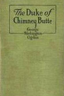 The Duke of Chimney Butte by George W. Ogden