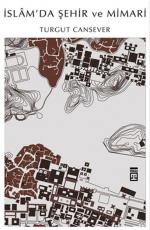 İslam'da Şehir ve Mimari - Turgut Cansever E-Kitap İndir