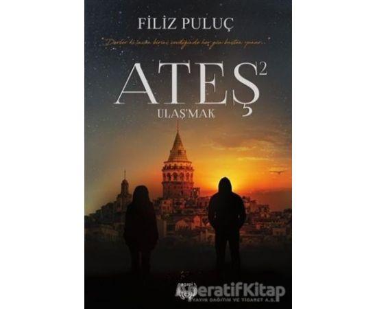 Ateş 2 - Ulaşmak (Ciltli) - Filiz Puluç - Agapi Yayınları