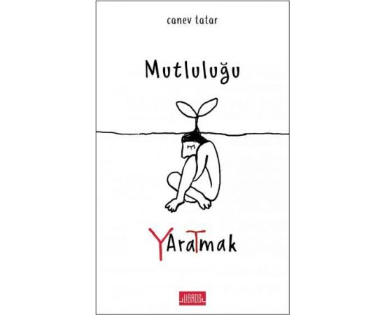 Mutluluğu Yaratmak - Canev Tatar - Libros Yayınları