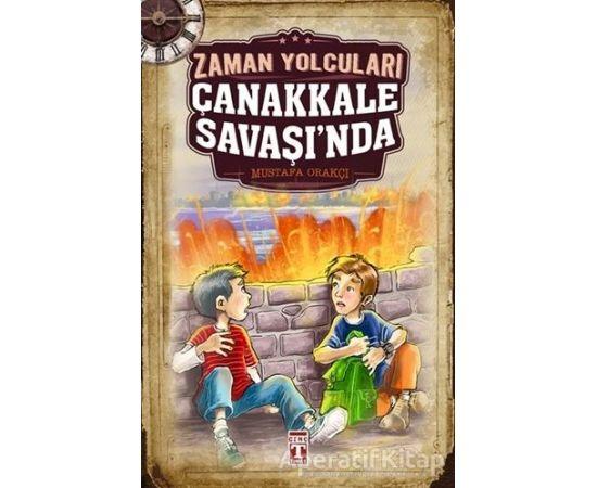 Zaman Yolcuları Çanakkale Savaşında - Mustafa Orakçı - Genç Timaş