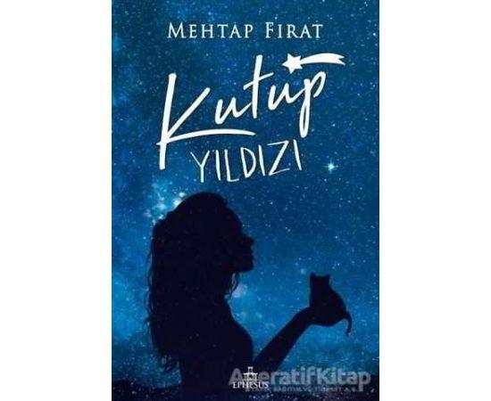 Kutup Yıldızı - 1 (Ciltli) - Mehtap Fırat - Ephesus Yayınları