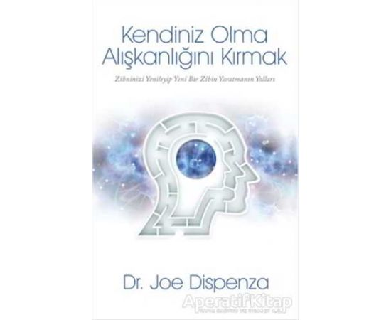 Kendiniz Olma Alışkanlığını Kırmak - Joe Dispenza - Butik Yayınları