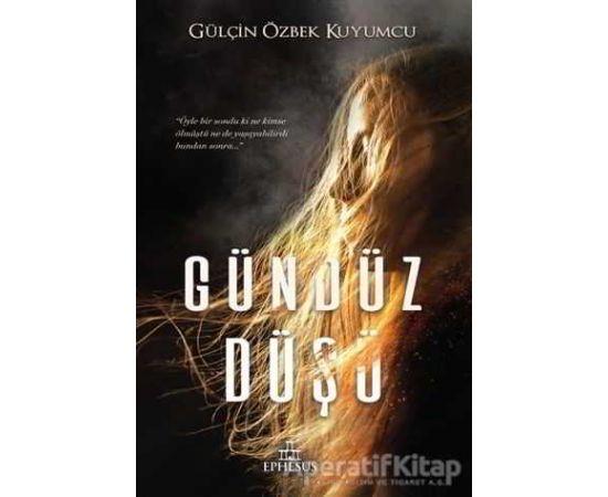 Gündüz Düşü - Gülçin Özbek Kuyumcu - Ephesus Yayınları