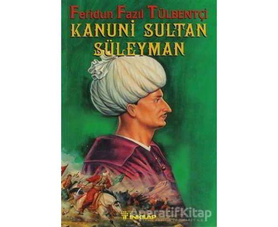 Kanuni Sultan Süleyman - Feridun Fazıl Tülbentçi - İnkılap Kitabevi