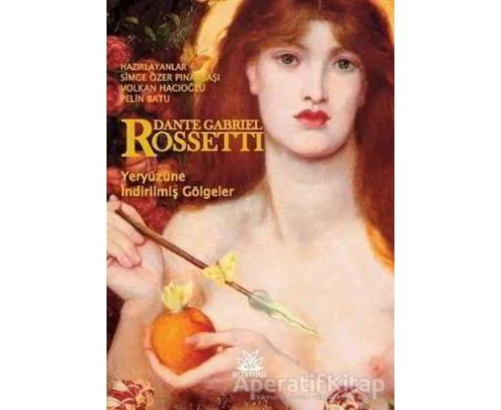 Yeryüzüne İndirilmiş Gölgeler - Dante Gabriel Rossetti - Artshop Yayıncılık